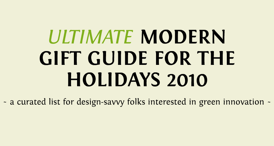 Ultimate Modern Gift Guide for Holidays 2010